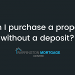 Can I purchase a property without a deposit Warrington Mortgage Centre